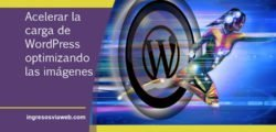 Acelerar la carga de WordPress optimizando las imágenes