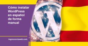 Cómo instalar WordPress de formar manual en español