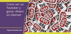Cómo ser un YouTuber y ganar dinero en internet