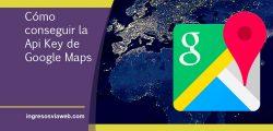 Cómo conseguir o generar la API KEY de Google Maps