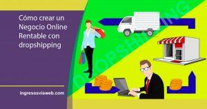 Cómo crear un Negocio Online Rentable con dropshipping