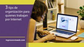 3 tips de organización para quienes trabajan por Internet