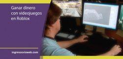Cómo ganar dinero creando videojuegos en Roblox