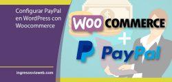 Configurar de forma fácil una cuenta de PayPal en Woocommerce